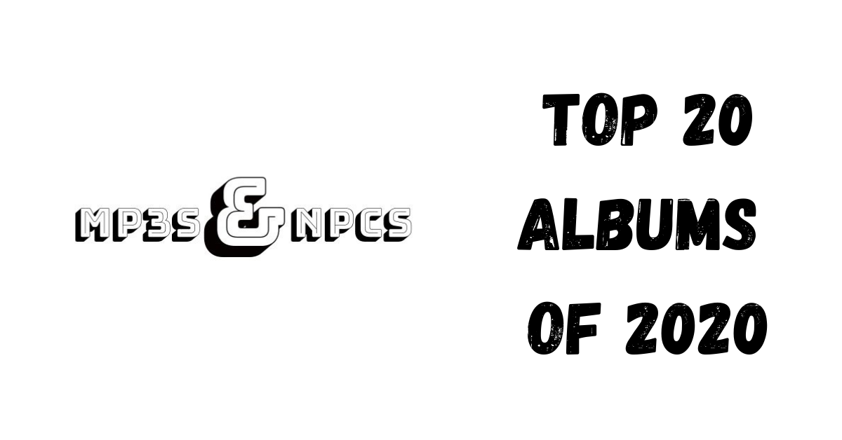 The top 20 albums of 2020 — MP3s and NPCs
