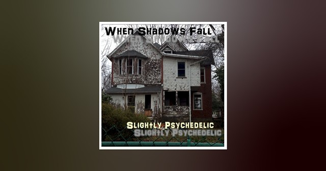 Track review: 'When Shadows Fall' by Slightly Psychedelic | Music Reviews