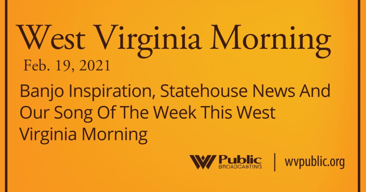 Banjo Inspiration, Statehouse News And Our Song Of The Week This West Virginia Morning