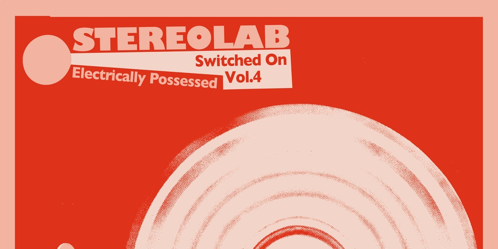 Stereolab: Electrically Possessed (Switched On Vol. 4) Album Review