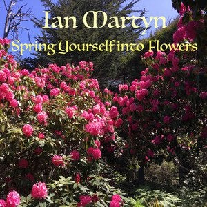 Ian Martyn – Spring Yourself into Flowers (new release)