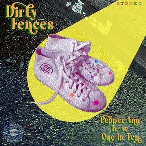 Dirty Fences – Pepper Ann B/W One In Ten