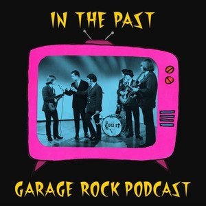 In the Past : A Garage Rock Podcast