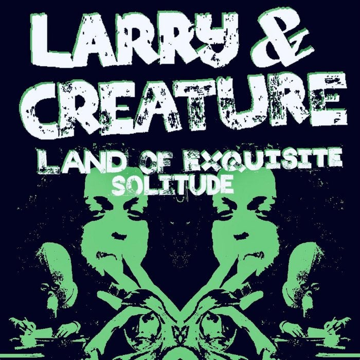 ((Alone)) Reprise, by Larry&Creature (for fans of Roky Erickson and the like) Any listens or feedback would be real real cool if not no worries!