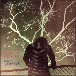 Flicker Vertigo – These Vampires (fuzzy psychedelic krautrocky wall of sound for fans of Osees, King Gizz, Ty Segall, Tame Impala etc etc)